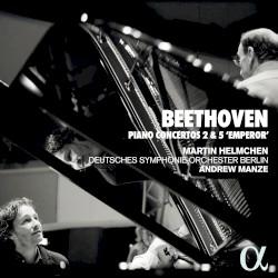 "Piano Concertos 2 & 5 ""Emperor"" by Beethoven ;   Martin Helmchen ,   Deutsches Symphonie‐Orchester Berlin ,   Andrew Manze"