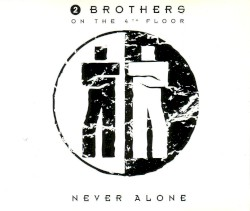 2 Brothers on the 4th Floor - Never Alone (US radio mix)