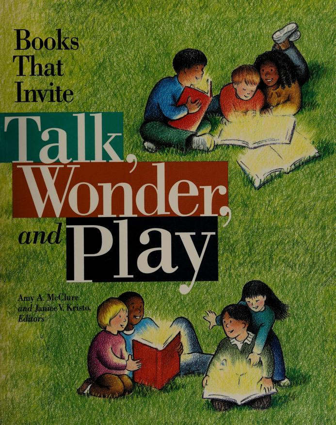 Books that invite talk, wonder, and play by edited by Amy A. McClure, Janice V. Kristo.