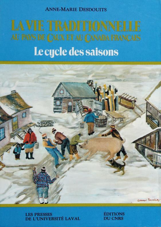 La vie traditionnelle au pays de Caux et au Canada français by Anne-Marie Desdouits