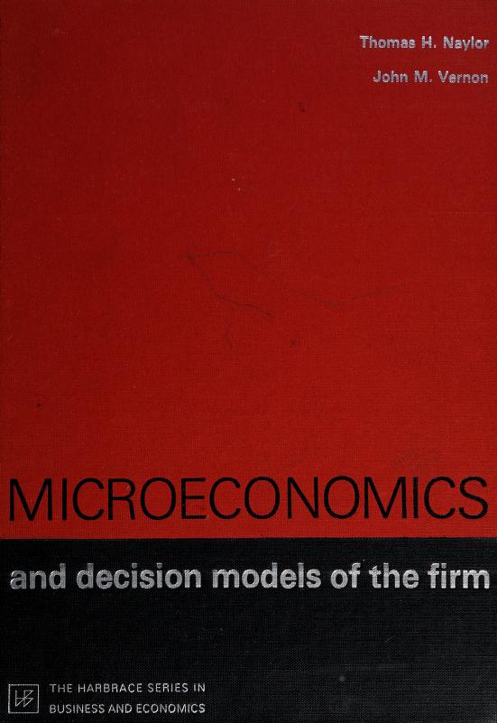 Microeconomics and decision models of the firm by Naylor, Thomas H.