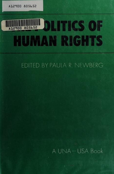 The Politics of human rights by edited by Paula R. Newberg.