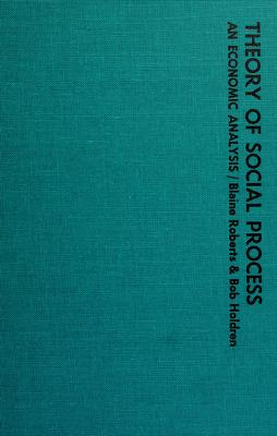 Cover of: Theory of social process: an economic analysis | Blaine Roberts